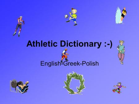 Athletic Dictionary :-) English-Greek-Polish. athlete- αθλητής- athlitis - sportowiec.