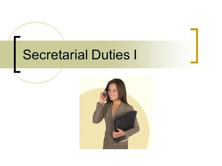Secretarial Duties I.
