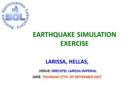 EARTHQUAKE SIMULATION EXERCISE LARISSA, HELLAS, VENUE: GRECOTEL LARISSA IMPERIAL DATE: THURSDAY 27TH OF SEPTEMBER 2007.