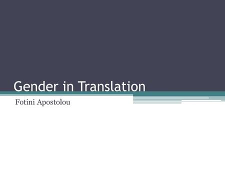 Gender in Translation Fotini Apostolou. Research areas - Historical studies (who translated what when and how, and how did gender play into this?) - Theoretical.
