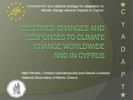 Development Development of a national strategy for adaptation to climate change adverse impacts in Cyprus Mike Petrakis, Christos Giannakopoulos and Giannis.