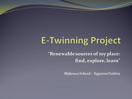 """Renewable sources of my place: find, explore, learn"" Mykonos School – Sygxroni Paideia."
