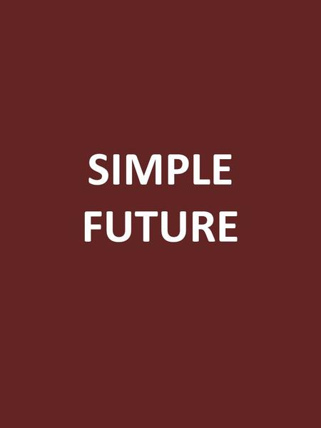 SIMPLE FUTURE. In the slides that follow, you will see the present tense form of a verb (on the left). Can you guess the simple future (non /ing/) form.