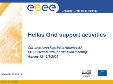 INFSO-RI-508833 Enabling Grids for E-sciencE www.eu-egee.org Hellas Grid support activities Christos Aposkitis,Valia Athanasaki EGEE-HellasGrid Coordination.