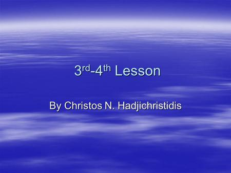 3 rd -4 th Lesson 3 rd -4 th Lesson By Christos N. Hadjichristidis.