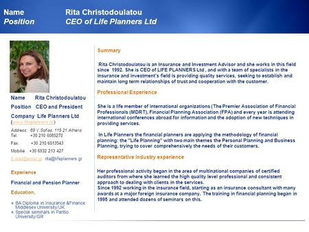NameRita Christodoulatou PositionCEO of Life Planners Ltd Summary Rita Christodoulatou is an Insurance and Investment Advisor and she works in this field.
