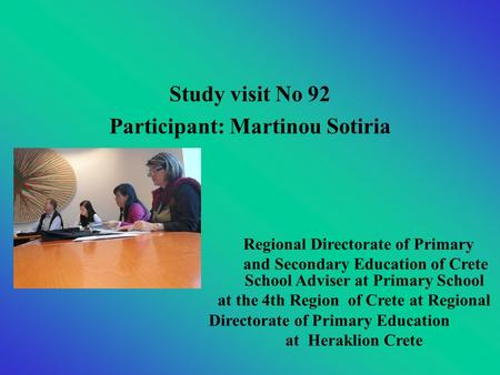 Study visit Νο 92 Participant: Martinou Sotiria School Adviser at Primary School at the 4th Region of Crete at Regional Directorate of Primary Education.