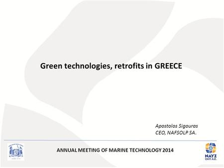 Green technologies, retrofits in GREECE Apostolos Sigouras CEO, NAFSOLP SA. ANNUAL MEETING OF MARINE TECHNOLOGY 2014.