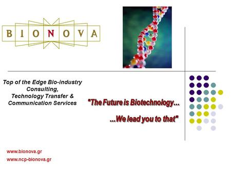 Www.bionova.gr www.ncp-bionova.gr Top of the Edge Bio-industry Consulting, Technology Transfer & Communication Services.