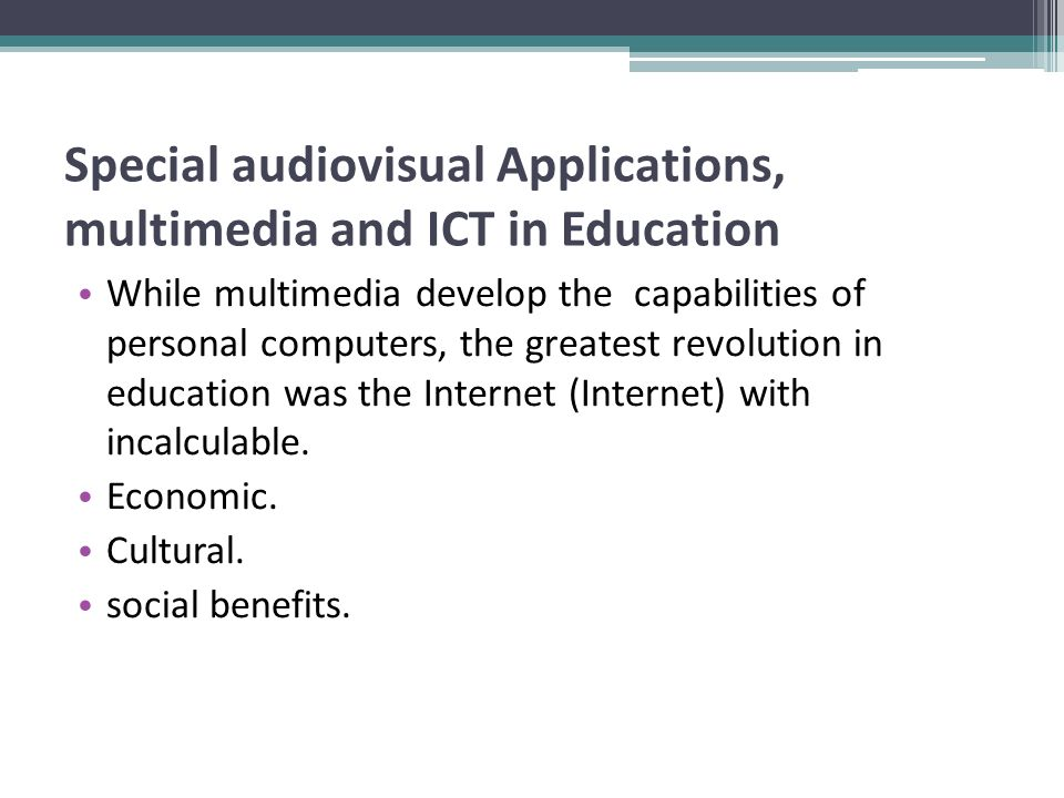 Special audiovisual Applications, multimedia and ICT in Education The internet is used to communicate and exchange information.
