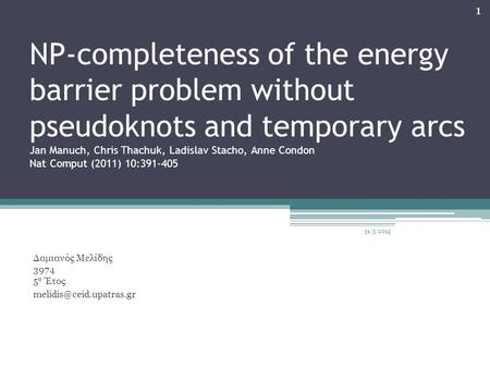 NP-completeness of the energy barrier problem without pseudoknots and temporary arcs Jan Manuch, Chris Thachuk, Ladislav Stacho, Anne Condon Nat Comput.
