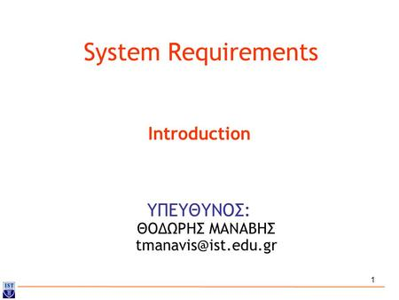 1 System Requirements ΥΠΕΥΘΥΝΟΣ: ΘΟΔΩΡΗΣ ΜΑΝΑΒΗΣ Introduction.