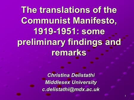 1 The translations of the Communist Manifesto, 1919-1951: some preliminary findings and remarks Christina Delistathi Middlesex University