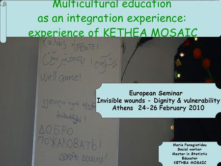 Multicultural education as an integration experience: experience of KETHEA MOSAIC Maria Panagiotidou Social worker Master in Statistic Educator KETHEA.