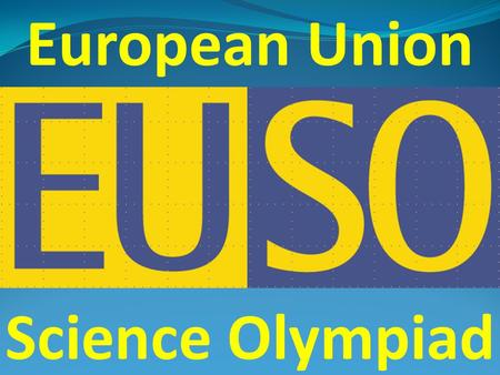 European Union Science Olympiad.