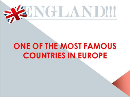 ENGLAND!!! ONE OF THE MOST FAMOUS COUNTRIES IN EUROPE.
