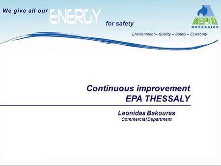 Environment – Quality – Safety – Economy for safety Continuous improvement EPA THESSALY Leonidas Bakouras Commercial Department.