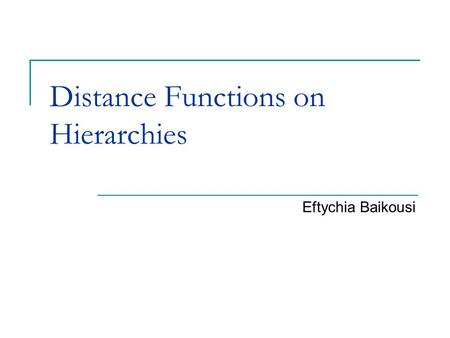 Distance Functions on Hierarchies Eftychia Baikousi.