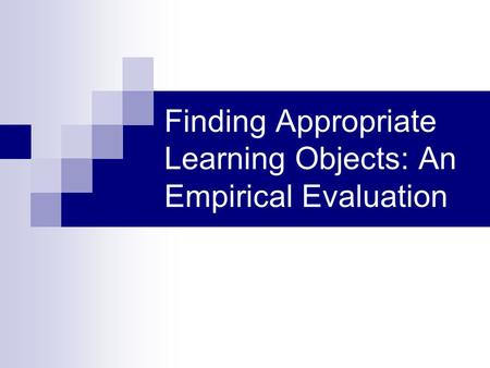 Finding Appropriate Learning Objects: An Empirical Evaluation.