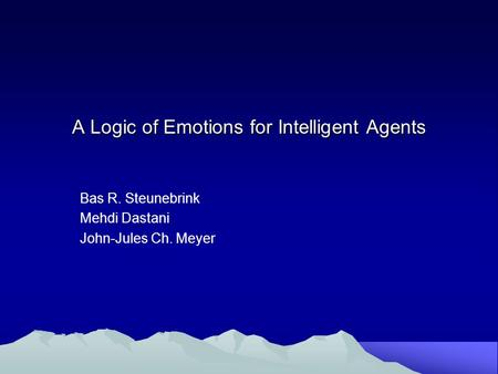 A Logic of Emotions for Intelligent Agents Bas R. Steunebrink Mehdi Dastani John-Jules Ch. Meyer.