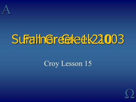 AΩ Summer Greek 2003 Croy Lesson 15 Fall Greek 1.210.