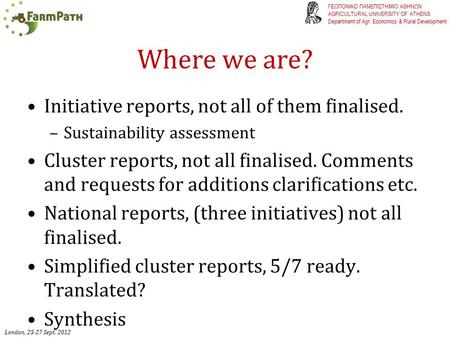 Where we are? Initiative reports, not all of them finalised. –Sustainability assessment Cluster reports, not all finalised. Comments and requests for additions.