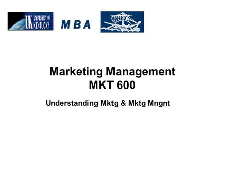 Marketing Management MKT 600 Understanding Mktg & Mktg Mngnt.