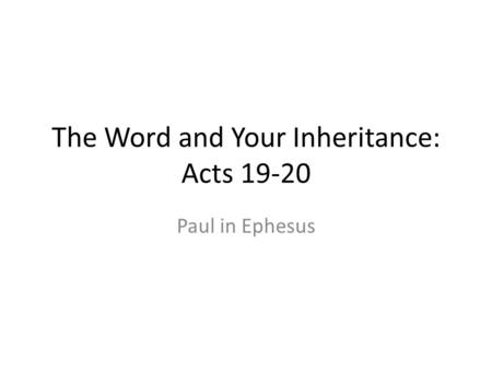 The Word and Your Inheritance: Acts 19-20 Paul in Ephesus.