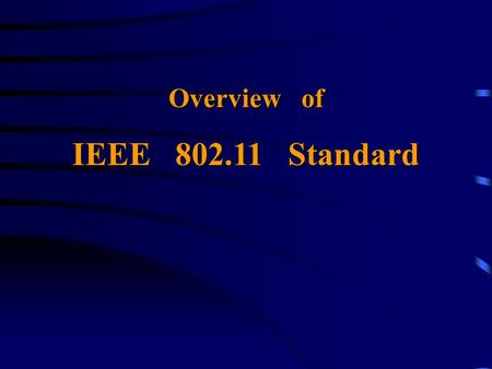 Overview of IEEE 802.11 Standard. Η οικογένεια προτύπων 802.x... IEEE 802.3 CSMA/CD IEEE 802.4 Token Bus IEEE 802.5 Token Ring IEEE 802.11 Wireless IEEE.