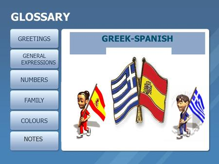 GLOSSARY GREEK-SPANISH GREETINGS NUMBERS FAMILY COLOURS NOTES
