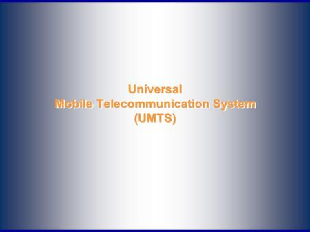 Universal Mobile Telecommunication System (UMTS).