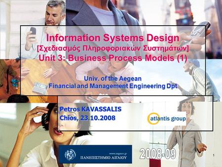 1 Information Systems Design [Σχεδιασμός Πληροφοριακών Συστημάτων] Unit 3: Business Process Models (1) Univ. of the Aegean Financial and Management Engineering.
