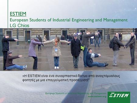 European Students of Industrial Engineering and Management www.estiem.org ESTIEM ESTIEM European Students of Industrial Engineering and Management LG Chios.