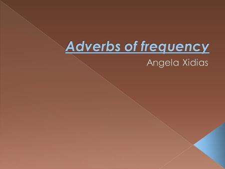 Adverbs of frequency Angela Xidias.
