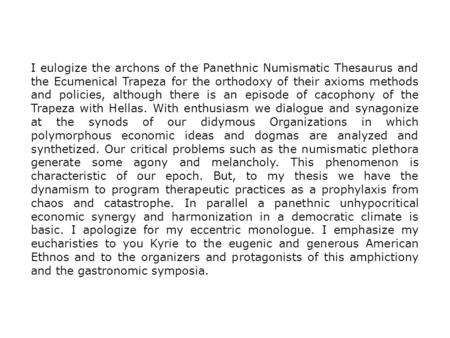 I eulogize the archons of the Panethnic Numismatic Thesaurus and the Ecumenical Trapeza for the orthodoxy of their axioms methods and policies, although.