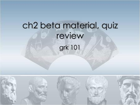 Ch2 beta material, quiz review grk 101. Speak Greek! + Oral Quiz.