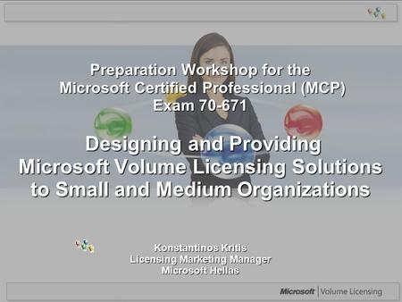 Preparation Workshop for the Microsoft Certified Professional (MCP) Exam 70-671 Designing and Providing Microsoft Volume Licensing Solutions to Small and.