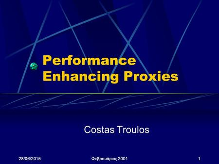 28/06/2015Φεβρουάριος 20011 Performance Enhancing Proxies Costas Troulos.