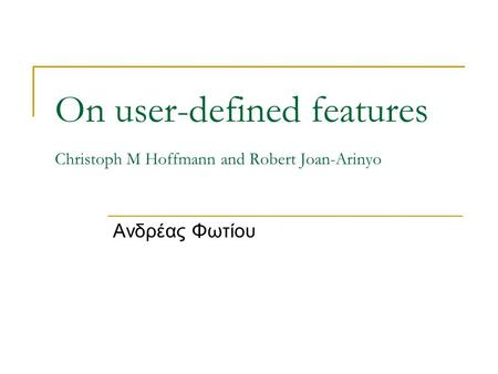 On user-defined features Christoph M Hoffmann and Robert Joan-Arinyo Ανδρέας Φωτίου.