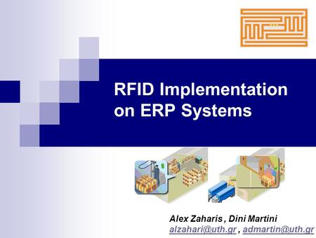 RFID Implementation on ERP Systems Alex Zaharis, Dini Martini