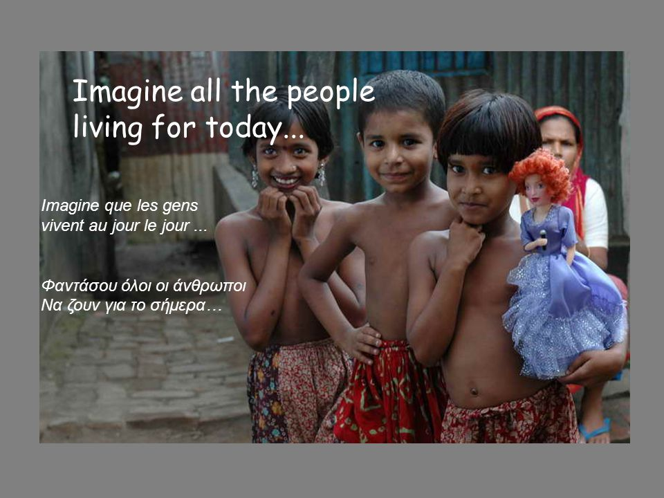 Imagine all the people living for today...Imagine que les gens vivent au jour le jour...