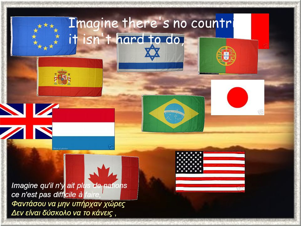 Imagine there s no countries it isn t hard to do, Imagine qu il n y ait plus de nations ce n est pas difficile à faire, Φαντάσου να μην υπήρχαν χώρες Δεν είναι δύσκολο να το κάνεις,