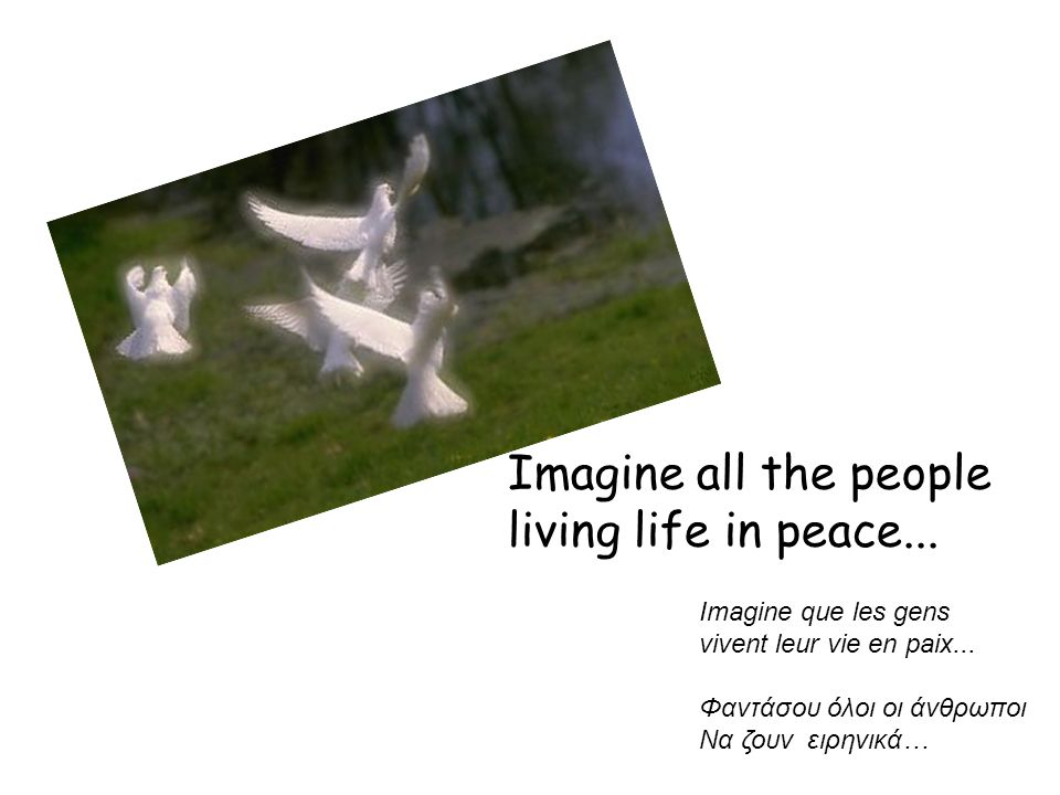 Imagine all the people living life in peace...Imagine que les gens vivent leur vie en paix...