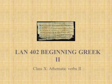 LAN 402 BEGINNING GREEK II Class X: Athematic verbs II.