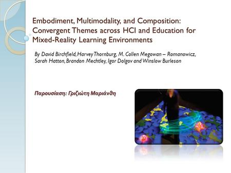 Embodiment, Multimodality, and Composition: Convergent Themes across HCI and Education for Mixed-Reality Learning Environments By David Birchfield, Harvey.