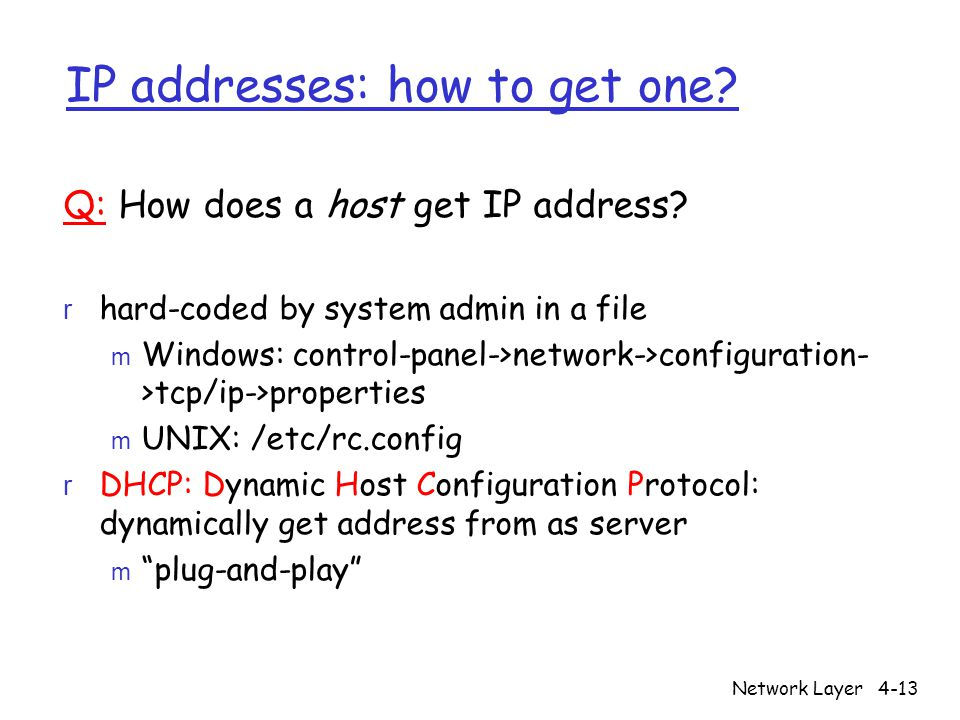Network Layer4-14 IP addresses: how to get one.Q: How does network get subnet part of IP addr.
