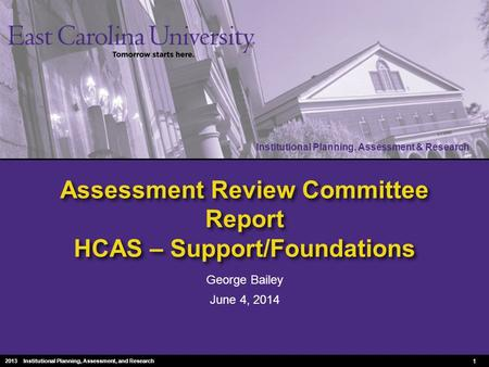 Institutional Planning, Assessment & Research 2010 Institutional Planning, Assessment & Research Assessment Review Committee Report HCAS – Support/Foundations.