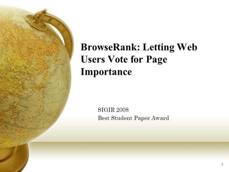 1 BrowseRank: Letting Web Users Vote for Page Importance SIGIR 2008 Best Student Paper Award.