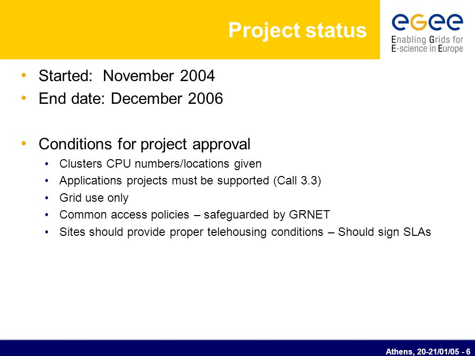 Athens, 20-21/01/05 - 7 HellasGrid main activities Infrastructure: procurement and integration of 6 Grid computing nodes in Athens (3), Thessaloniki, Patras, Heraclion 4 AccessGrid nodes 30TB Storage & 50 TB Tape Silo Middleware deployment, customization and porting Establishment of Grid Operations and Management tools Studies & Pilots: Middleware Security eGovernment Dissemination Conference-workshop-presentations