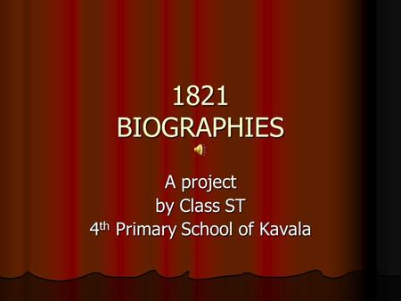 1821 BIOGRAPHIES A project by Class ST 4 th Primary School of Kavala.